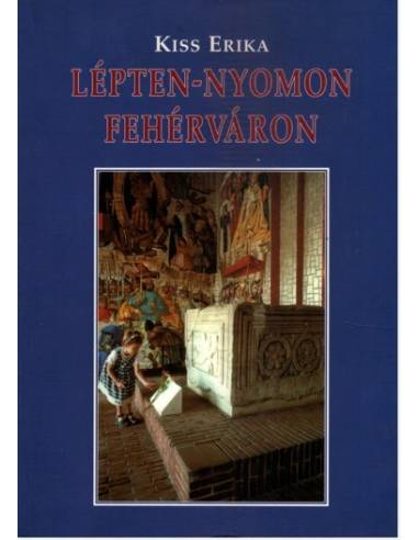 Lépten-nyomon Fehérváron útikönyv