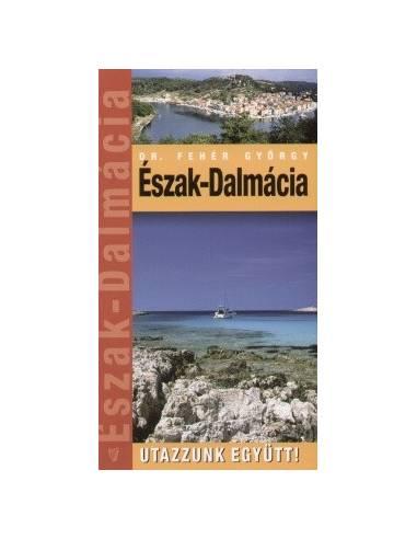 Dalmácia Észak útikönyv Utazzunk Együtt