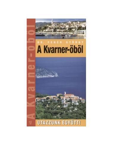 Kvarner-öböl útikönyv - Utazzunk Együtt!