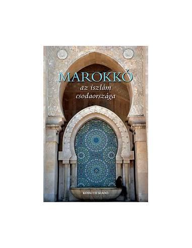 Marokkó - Az iszlám csodaországa...