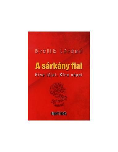 Králik Lóránd: A sárkány fiai - Kína...
