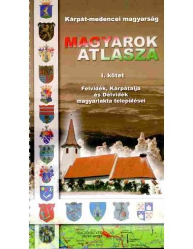 Magyarok atlasza I. kötet - Felvidék,...